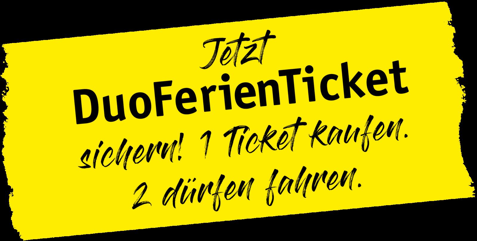 Jetzt DuoFerienTicket sichern!  1 Ticket kaufen. 2 dürfen fahren.